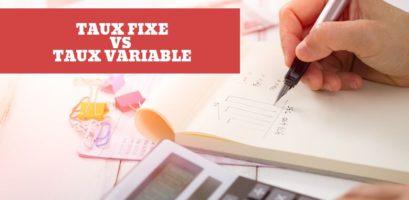 Taux fixe VS Taux variable : quelles différences ?