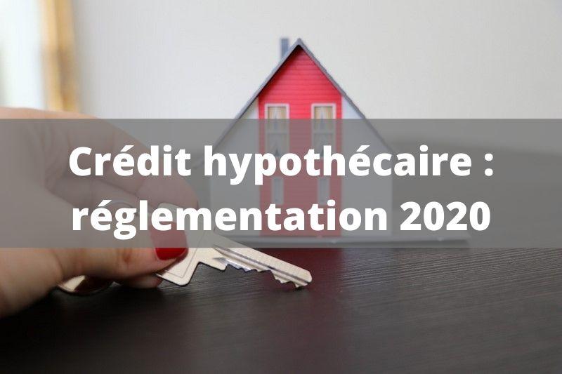 Prêt hypothécaire : les nouvelles règles en vigueur en 2020