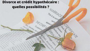 Que faire de mon crédit hypothécaire en cas de divorce ?