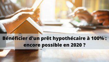Prêt hypothécaire à 100% : encore possible en 2020 ?